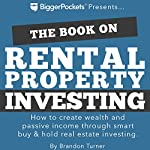 The Book on Rental Property Investing: How to Create Wealth and Passive Income Through Smart Buy & Hold Real Estate Investing | Brandon Turner
