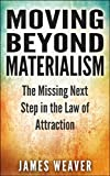 Moving Beyond Materialism: The Missing Next Step in the Law of Attraction