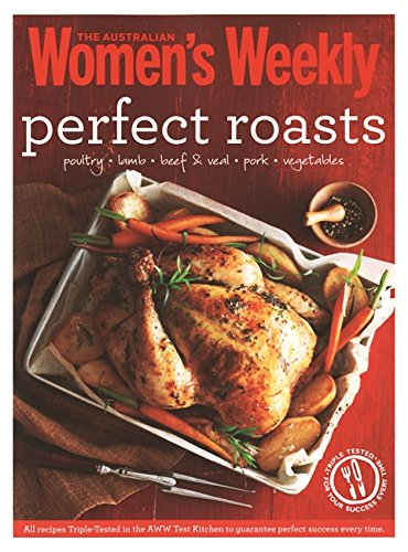 Perfect Roasts: Triple-tested, home-cooked classics for special family meals (The Australian Women's Weekly Essentials)