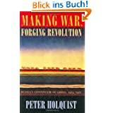 Making War, Forging Revolution: Russia's Continuum of Crisis, 1914-1921
