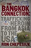 Bangkok Connection: Trafficking Heroin from Asia to the USA (1905379749) by Chepesiuk, Ron