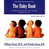 The Baby Book: Everything You Need to Know About Your Baby from Birth to Age Twoby William Sears