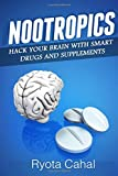 Nootropics: How to Hack Your Brain with Smart Drugs and Supplements