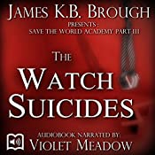 The Watch Suicides: Save the World Academy, Part III | James K.B. Brough