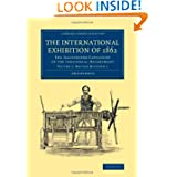 The International Exhibition of 1862: Volume 1, British Division 1: The Illustrated Catalogue of the Industrial...
