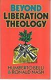 Beyond Liberation Theology (0801010225) by Belli, Humberto