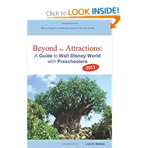 Beyond the Attractions: A Guide to Walt Disney World with Preschoolers (2011) Lisa M. Battista