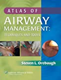 Steven L. Orebaugh Atlas of Airway Management: Techniques and Tools: Tools and Techniques