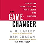 The Game-Changer: How You Can Drive Revenue and Profit Growth with Innovation | Ram Charan,A. G. Lafley
