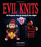 Evil Knits: 20 Projects That Go Bump in the Night