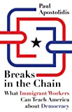 Breaks in the chain : what immigrant workers can teach America about democracy