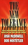 The New Tolerance: How a cultural movement threatens to destroy you, your faith, and your children (0842370889) by Bob Hostetler