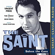 The Saint Solves the Case Radio/TV Program by Leslie Charteris Narrated by Vincent Price, Tom Conway, Denis Green