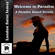 Welcome to Paradise: Paradise Ranch, Book 1 (       UNABRIDGED) by London Saint James Narrated by Lia Frederick