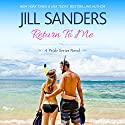 Return To Me: Pride Series Romance Novels Book 8 (       UNABRIDGED) by Jill Sanders Narrated by Roy Samuelson