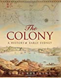 img - for The Colony: A History of Early Sydney book / textbook / text book