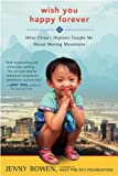 Wish You Happy Forever: What Chinas Orphans Taught Me About Moving Mountains