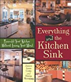 Everything and the Kitchen Sink: Remodel Your Kitchen without Losing Your Mind - 0740750194