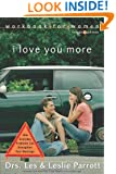 I Love You More Workbook for Women: Six Sessions on How Everyday Problems Can Strengthen Your Marriage