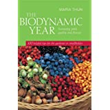The Biodynamic Year: Increasing Yield, Quality and Flavour - 100 Helpful Tips for the Gardener or Smallholderby Maria Thun