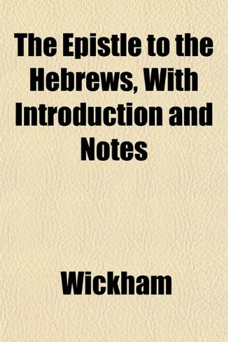 The Epistle to the Hebrews, With Introduction and Notes