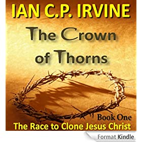 Crown of Thorns - The Race To Clone Jesus Christ :  (Book One): 27 September 2014 (English Edition)