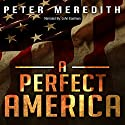A Perfect America (       UNABRIDGED) by Peter Meredith Narrated by John Eastman