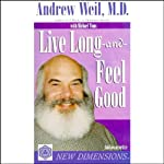Live Long and Feel Good | Andrew Weil,Michael Toms
