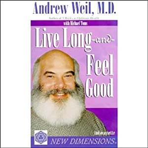Live Long and Feel Good | [Andrew Weil, Michael Toms]