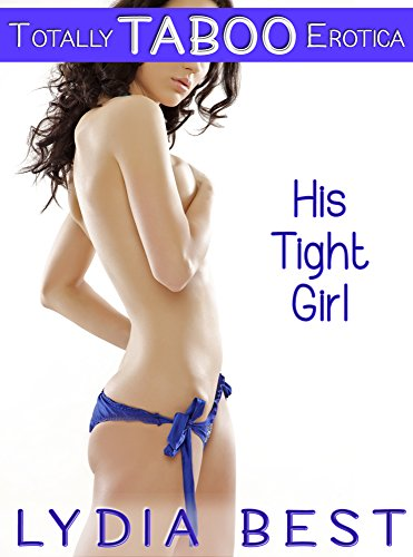 Lydia Best - His Tight Girl: Totally TABOO Erotica