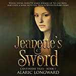 Jeanette's Sword: Cantiniére Tales, Book 1 | Alaric Longward