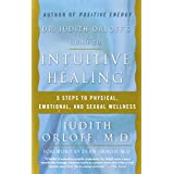 Dr. Judith Orloff's Guide to Intuitive Healing: 5 Steps to Physical, Emotional, and Sexual Wellness ~ Judith Orloff