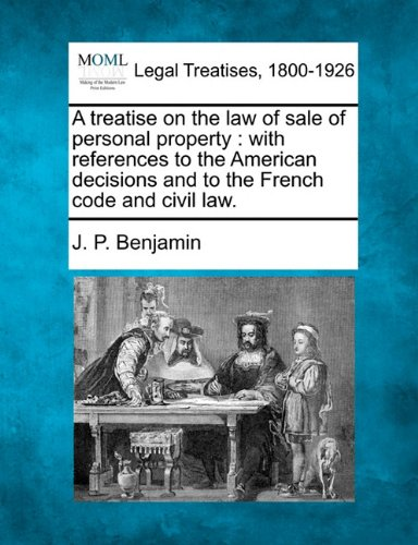 A treatise on the law of sale of personal property: with references to the American decisions and to the French code and civil law.