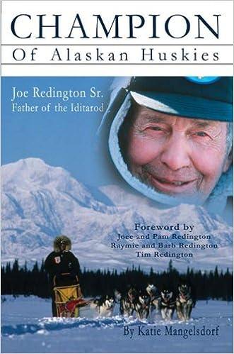 Champion of Alaskan Huskies: Joe Redington Sr. Father of the Iditarod