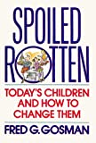 Spoiled Rotten: Todays Children and How to Change Them