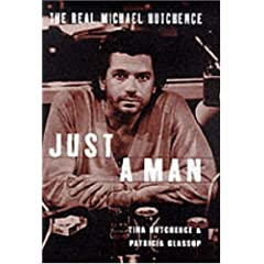 Just a Man-the Real Story of Michael Hutchence
