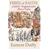 Fires of Faith: Catholic England under Mary Tudorby Eamon Duffy