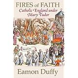 Fires of Faith: Catholic England under Mary Tudorby Eamon Duffy