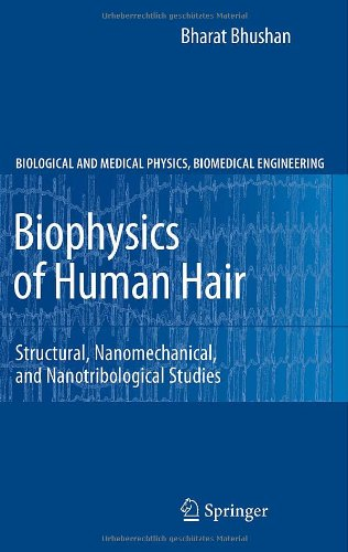 Biophysics Of Human Hair: Structural, Nanomechanical, And Nanotribological Studies (Biological And Medical Physics, Biomedical Engineering)