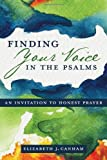 Elizabeth Canham Finding Your Voice in the Psalms: An Invitation to Honest Prayer