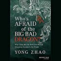 Who's Afraid of the Big Bad Dragon?: Why China Has the Best (and Worst) Education System in the World (       UNABRIDGED) by Yong Zhao Narrated by Emily Zeller