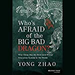 Who's Afraid of the Big Bad Dragon?: Why China Has the Best (and Worst) Education System in the World | Yong Zhao