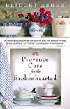 The Provence Cure for the Brokenhearted   [PROVENCE CURE FOR BROKENHEARTE] [Paperback]