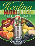 Marco Black The Nutribullet Healing Recipe Book: 200 Health Boosting Nutritious and Therapeutic Blast and Smoothie Recipes