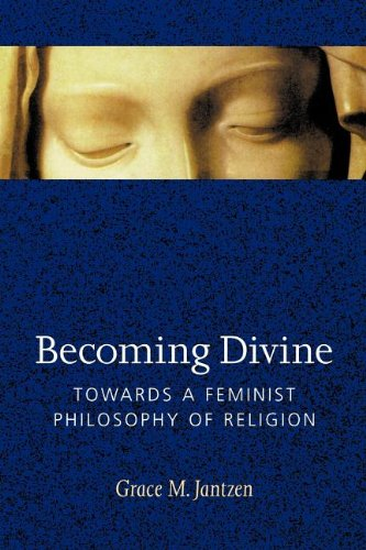 Becoming Divine: Towards a Feminist Philosophy of Religion