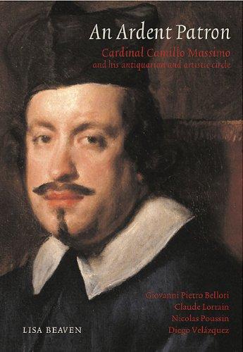 An Ardent Patron: Cardinal Camillo Massimo and His Antiquarian and Artistic Circle: Bellori, Lorraine, Claude, Velazquez