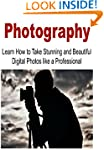 Photography: Learn How to Take Stunni...