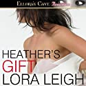 Heather's Gift: Men of August, Book 3 Audiobook by Lora Leigh Narrated by Summer Roberts