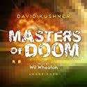 Masters of Doom: How Two Guys Created an Empire and Transformed Pop Culture (       UNABRIDGED) by David Kushner Narrated by Wil Wheaton