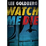 Watch Me Die ~ Lee Goldberg